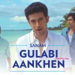 gulabi aankhen lyrics sanam
